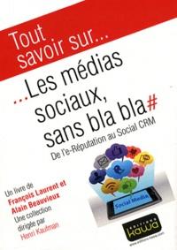 François Laurent et Alain Beauvieux - Les médias sociaux, sans bla bla - De l'e-Réputation au Social CRM.