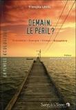 François Laval - Demain, le péril ? - Economie, énergie, climat, biosphère.