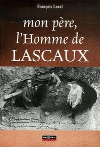 François Laval - Mon père, l'Homme de Lascaux.