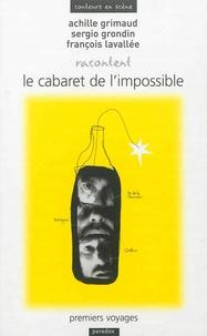 François Lavallée et Achille Grimaud - Achille Grimaud, Sergio Grondin, François Lavallée racontent Le cabaret de l'impossible : premiers voyages.