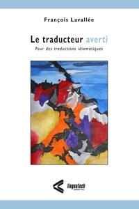 François Lavallée - Le traducteur averti - Pour des traductions idiomatiques.