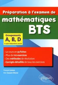 François Lavaux et Eric Cassam-Chenai - Préparation à l'examen de mathématiques BTS groupements A, B, D - Le cours en 33 fiches et 110 exercices corrigés.