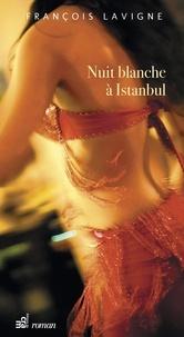 François Lavigne - Nuit blanche à Istanbul.
