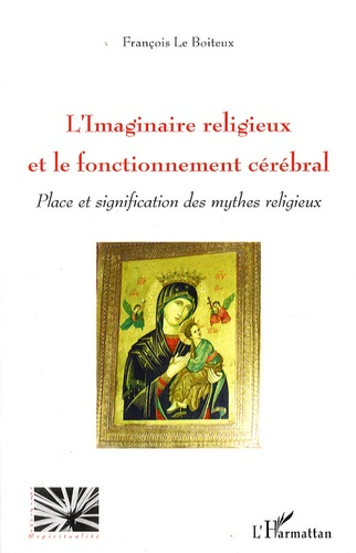 François Le Boiteux - L'imaginaire religieux et le fonctionnement cérébral - Place et signification des mythes religieux.