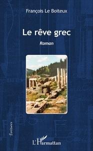 François Le Boiteux - Le rêve grec - Roman.