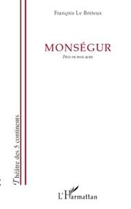 François Le Boiteux - Monségur - Pièce en trois actes.