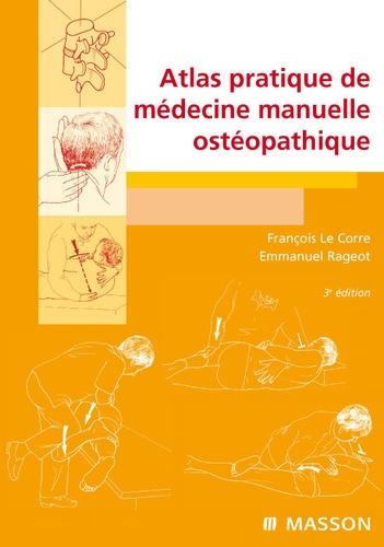 François Le Corre et Emmanuel Rageot - Atlas pratique de médecine manuelle ostéopathique.