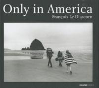 François Le Diascorn - Only in America.