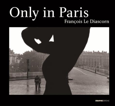 François Le Diascorn et Francine Deroudille - Only in Paris.