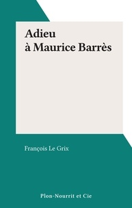 François Le Grix - Adieu à Maurice Barrès.