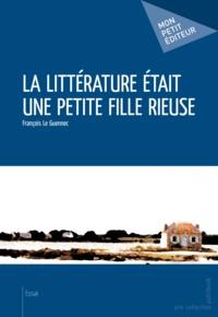 François Le Guennec - La littérature était une petite fille rieuse.