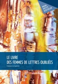 François Le Guennec - Le Livre des femmes de lettres oubliées.