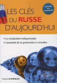 François Le Guévellou - Les clés du Russe d'aujourd'hui - Le vocabulaire indispensable & l'essentiel de la grammaire à connaître.