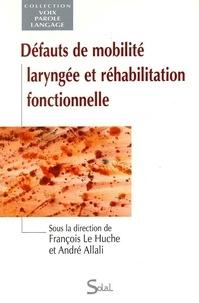 François Le Huche et André Allali - Défauts de mobilité laryngée et réhabilitation fonctionnelle.