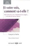 François Le Huche - Et votre voix, comment va-t-elle ? - Petit traité de la voix à l'intention de ses usagers... c'est-à-dire de tout un chacun !.