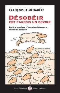 François Le Ménahèze - Désobéir est parfois un devoir - Récit et analyse d'une désobéissance en milieu scolaire.