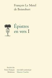 François Le Métel de Boisrobert - Epistres en vers I.
