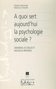François Le Poultier et Gérard Guingouain - À quoi sert aujourd'hui la psychologie sociale ? - Demandes actuelles et nouvelles réponses.