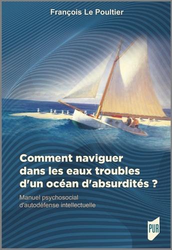 Comment naviguer dans les eaux troubles d'un océan d'absurdités ?. Manuel psychosocial d'autodéfense intellectuelle