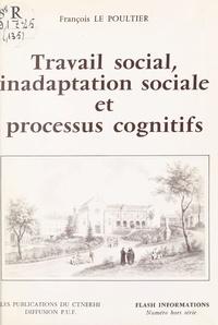 François Le Poultier - Travail social, inadaptation sociale et processus cognitifs.