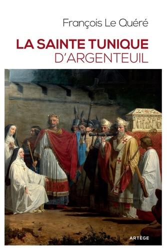 La sainte tunique d'Argenteuil. Histoire et examen de l'authentique tunique sans couture de Jésus-Christ