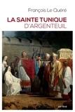 François Le Quéré - La sainte tunique d'Argenteuil - Histoire et examen de l'authentique tunique sans couture de Jésus-Christ.