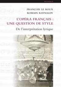 L'opéra français : une question de style- De l'interprétation lyrique - François Le Roux pdf epub