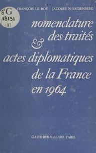 François Le Roy et Jacques N. Saidenberg - Nomenclature des traités et actes diplomatiques de la France en 1964.