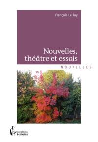 François Le Roy - Nouvelles, théâtre et essais.