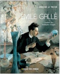 François Le Tacon - Emile Gallé - L'artiste aux multiples visages.