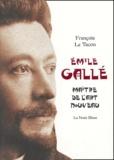 François Le Tacon - Emile Gallé - Maître de l'Art nouveau.