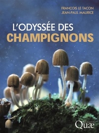 François Le Tacon et Jean-Paul Maurice - L'odyssée des champignons.