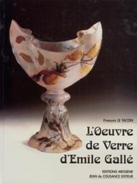 François Le Tacon - L'oeuvre de verre d'Émile Gallé.