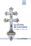 François Le Tacon - La croix de Lorraine - Du Golgotha à la France Libre.