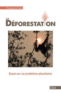 François Le Tacon - La déforestation - Essai sur un problème planétaire.