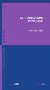 François Lebigot - Le traumatisme psychique.