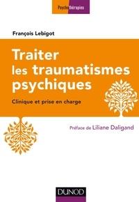 François Lebigot - Traiter les traumatismes psychiques - 3e éd. - Clinique et prise en charge.
