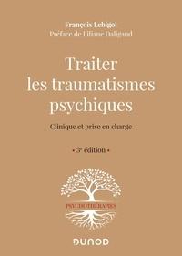 François Lebigot - Traiter les traumatismes psychiques - Clinique et prise en charge.