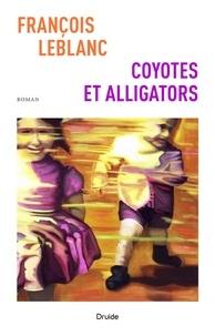 François Leblanc - Coyotes et alligators.