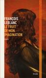 François Leblanc - Écarts  : Le fruit de mon imagination.