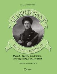 François Lebouteux - Le lieutenant de Saint Domingue.