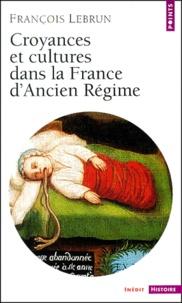 François Lebrun - Croyances et cultures dans la France d'Ancien Régime.