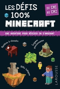 François Lecellier et Olivier Lieb - Les défis 100 % Minecraft CM1-CM2 - Du CM1 au CM2, 9-10 ans.
