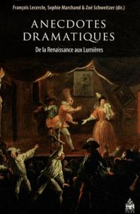 François Lecercle et Sophie Marchand - Anecdotes dramatiques de la Renaissance aux Lumières.
