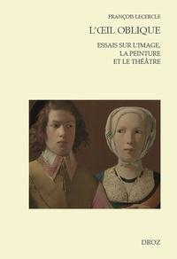 François Lecercle - L'oeil oblique - Essais sur l'image, la peinture et le théâtre.