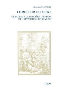 François Lecercle - Le retour du mort - Débats sur la sorcière d'Endor et l'apparition de Samuel (XVIe-XVIIIe siècle).