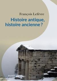 François Lefèvre - Histoire antique, histoire ancienne ?.