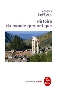 François Lefèvre - Histoire du monde grec antique - Inédit.