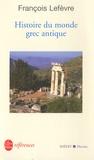 François Lefèvre - Histoire du monde grec antique.