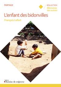 François Lefort - L'enfant des bidonvilles.
